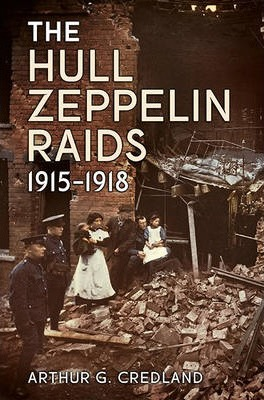The Hull Zeppelin Raids 1915-18