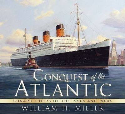 Conquest of the Atlantic : Cunard Liners of the 1950s and 1960s