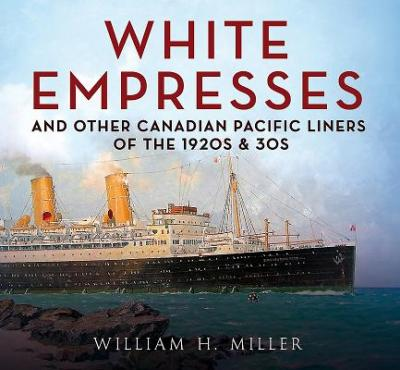White Empresses : And Other Canadian Pacific Liners of the 1920s & 30s