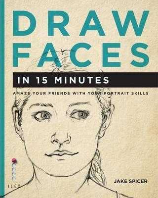 Draw Faces In 15 Minutes Jake Spicer 9781781570357