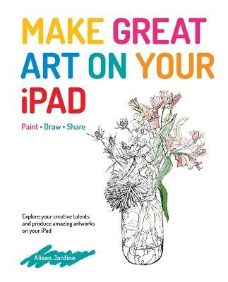 Make Great Art On Your Ipad Draw Paint Amp