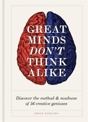 Great Minds Don't Think Alike : discover the method and madness of 56 creative geniuses