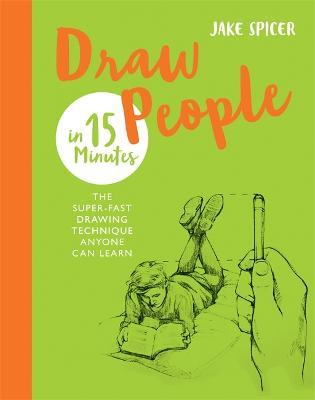 Draw People In 15 Minutes Jake Spicer 9781781576250