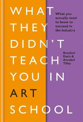 What They Didn't Teach You in Art School : What you need to know to survive as an artist