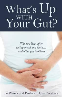 What's Up with Your Gut?  Why You Bloat After Eating Bread and Pasta...and Other Gut Problems