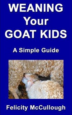 Weaning Your Goat Kids A Simple Guide