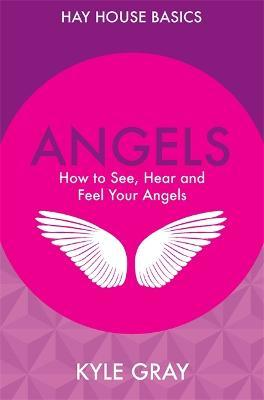 Angels : How to See, Hear and Feel Your Angels