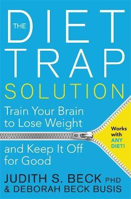 The Diet Trap Solution : Train Your Brain to Lose Weight and Keep it off for Good