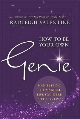 How to Be Your Own Genie : Manifesting the Magical Life You Were Born to Live