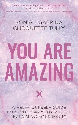 You Are Amazing  A Help-Yourself Guide for Trusting Your Vibes + Reclaiming Your Magic