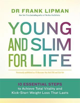 Young and Slim for Life  10 Essential Steps to Achieve Total Vitality and Kick-Start Weight Loss That Lasts