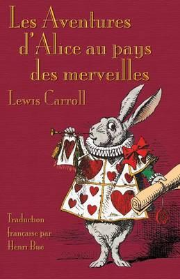 Les Aventures d'Alice Au Pays Des Merveilles : Alice's Adventures in Wonderland in French