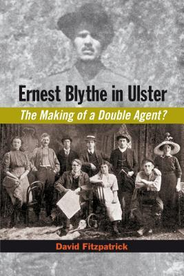 Ernest Blythe in Ulster  The Making of a Double Agent?