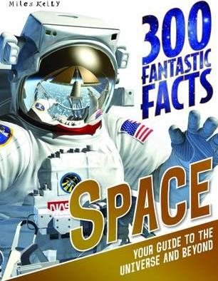 300 Fantastic Facts Space