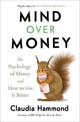 Mind Over Money : The Psychology of Money and How To Use It Better