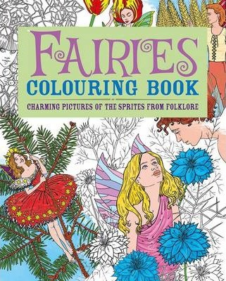 Fairies Colouring Book : Charming Pictures of the Sprites from Folklore
