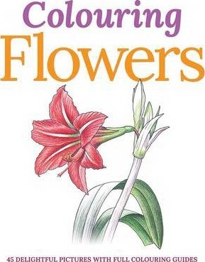 Colouring Flowers: 45 Delightful Pictures with Full Colouring Guides