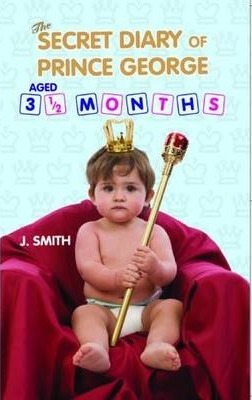The Secret Diary of Prince George : Ages 3 1/2 Months