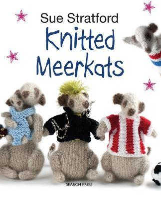 Knitted Meerkats Sue Stratford 9781782210078