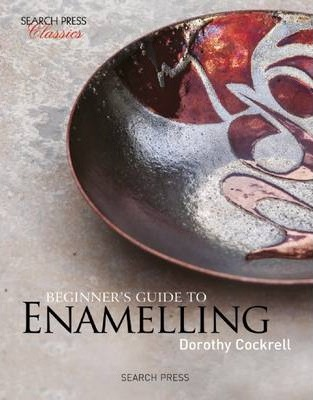 Beginner's Guide to Enamelling : (Re-Issue)