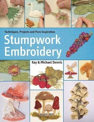 Stumpwork Embroidery : Techniques, Projects and Pure Inspiration