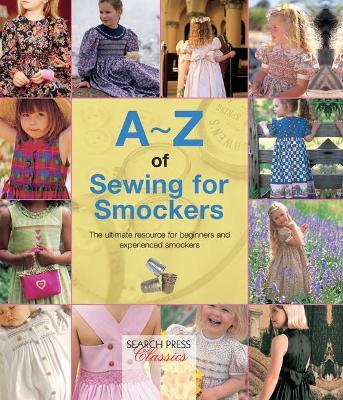 A-Z of Sewing for Smockers : The Perfect Resource for Creating Heirloom Smocked Garments