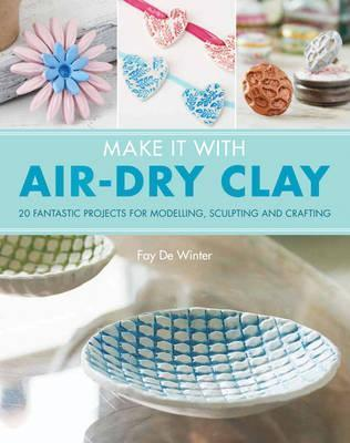 Make It With Air Dry Clay Fay De Winter 9781782215165