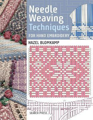 Needle Weaving Techniques For Hand Embroidery  Hazel Blomkamp  9781782215172