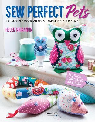 Sew Perfect Pets  18 Adorable Fabric Animals to Make for Your Home