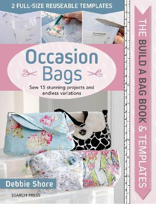 The Build a Bag Book: Occasion Bags : Sew 15 Stunning Projects and Endless Variations
