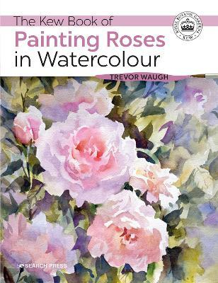 The Kew Book of Painting Roses in Watercolour