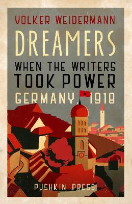 Dreamers : When the Writers Took Power, Germany 1918