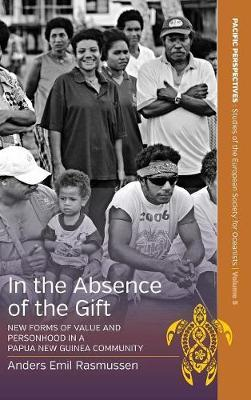 In the Absence of the Gift : New Forms of Value and Personhood in a Papua New Guinea Community