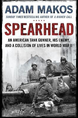 Spearhead : An American Tank Gunner, His Enemy and a Collision of Lives in World War II