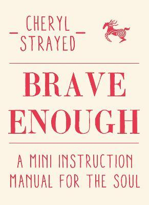 Brave Enough : A Mini Instruction Manual for the Soul