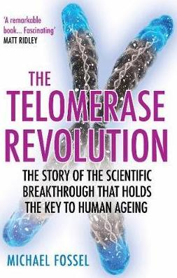 The Telomerase Revolution : The Story of the Scientific Breakthrough that Holds the Key to Human Ageing