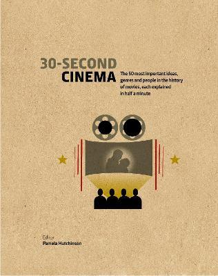 30-Second Cinema  The 50 most important ideas, genres, and people in the history of movie-making, each explained in half a minute