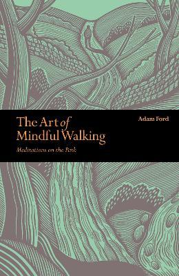The Art of Mindful Walking : Meditations on the Path