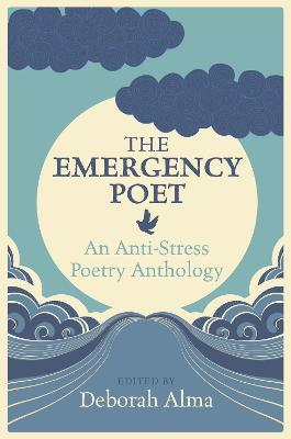 The Emergency Poet : An Anti-Stress Poetry Anthology