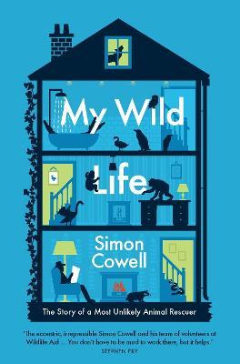 My Wild Life : The Story of a Most Unlikely Animal Rescuer