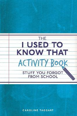The I Used to Know That Activity Book : Stuff you forgot from school