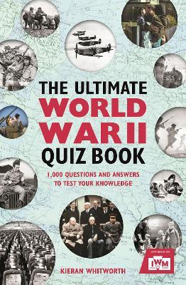 The Ultimate World War II Quiz Book : 1,000 Questions and Answers to Test Your Knowledge
