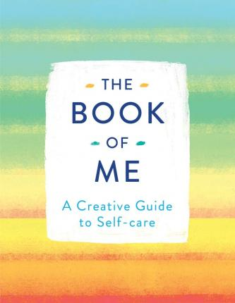 The Book of Me : A Creative Guide to Self-care