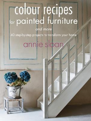 Colour Recipes for Painted Furniture and More