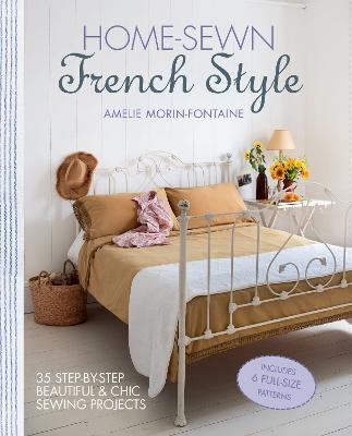 Home-Sewn French Style : 35 Step-by-Step Beautiful and Chic Sewing Projects