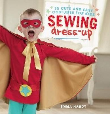 Sewing Dress-Up : 35 Cute and Easy Costumes for Kids