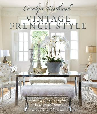 Carolyn Westbrook: Vintage French Style : Homes and Gardens Inspired by a Love of France