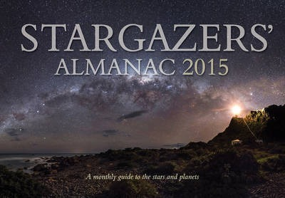 Stargazers' Almanac: A Monthly Guide to the Stars and Planets 2015