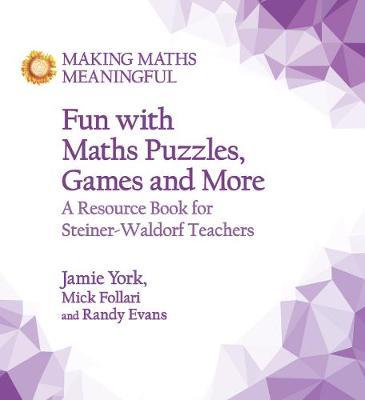 Fun with Maths Puzzles, Games and More : A Resource Book for Steiner-Waldorf Teachers