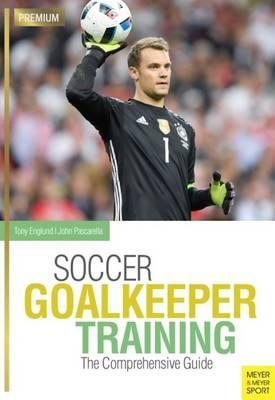 Soccer Goalkeeping Training : The Comprehensive Guide